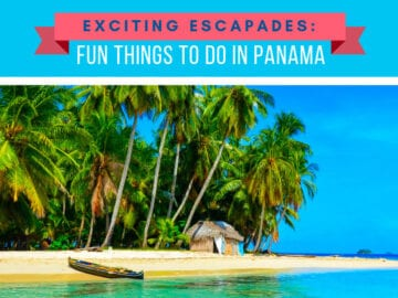 Exciting Escapades: Fun Things to Do in Panama
