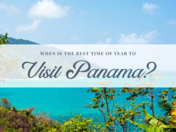 When Is the Best Time of Year to Visit Panama?